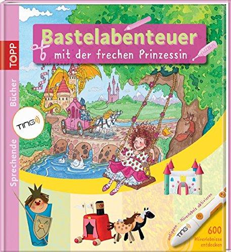 TING-Bastelabenteuer mit der frechen Prinzessin: Kreative Bücher mit dem sprechenden Stift - mit Spieleposter