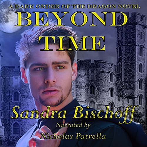 Beyond Time     A Dark Order of the Dragon Novel              By:                                                                                                                                 Sandra Bischoff                               Narrated by:                                                                                                                                 Nicholas Patrella                      Length: 10 hrs and 13 mins     5 ratings     Overall 4.4
