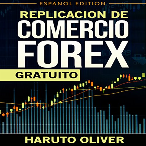 Replication de Comercio FOREX Gratuito Audiobook By Haruto Oliver cover art