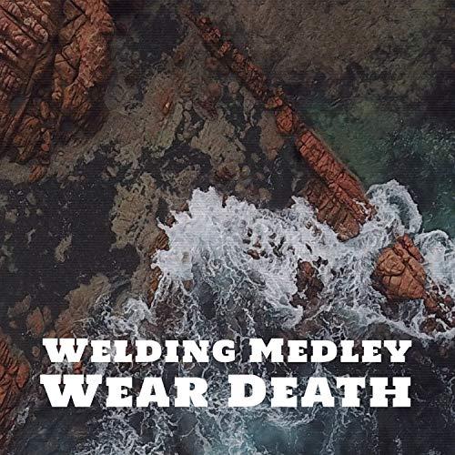 Welding Medley Wear Death