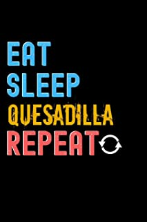 Eat, Sleep, QUESADILLA, Repeat Notebook - QUESADILLA Funny Gift: Lined Notebook / Journal Gift, 120 Pages, 6x9, Soft Cover...