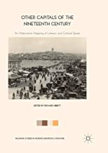 Other Capitals of the Nineteenth Century: An Alternative Mapping of Literary and Cultural Space