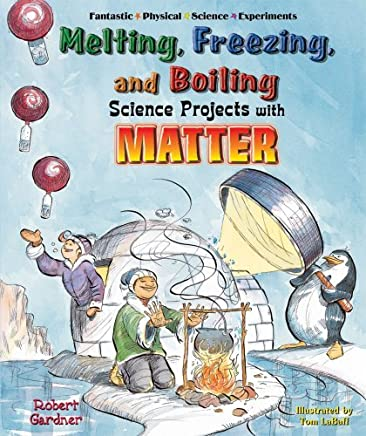 Melting, Freezing, and Boiling Science Projects with Matter (Fantastic Physical Science Experiments) by Robert Gardner (2006-07-01)
