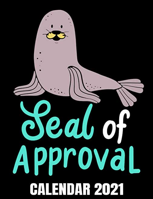 Seal Of Approval Calendar 2021: Funny Seal Calendar 2021 - Appointment Planner Book And Organizer Journal - Weekly - Monthly - Yearly