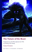 The Nature of the Beast: Transformations of the Werewolf from the 1970s to the Twenty-First Century (Gothic Literary Studies)