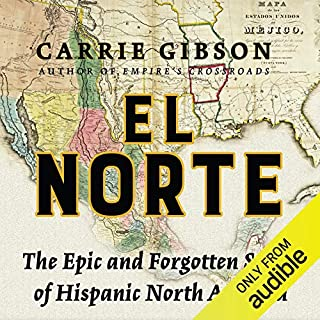 El Norte     The Epic and Forgotten Story of Hispanic North America              By:                                                                                                                                 Carrie Gibson                               Narrated by:                                                                                                                                 Thom Rivera                      Length: 21 hrs and 20 mins     29 ratings     Overall 4.2
