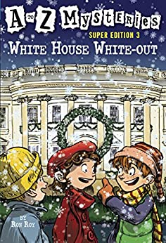A to Z Mysteries Super Edition 3: White House White-Out (A to Z Mysteries: Super Edition series) by [Ron Roy, John Steven Gurney]
