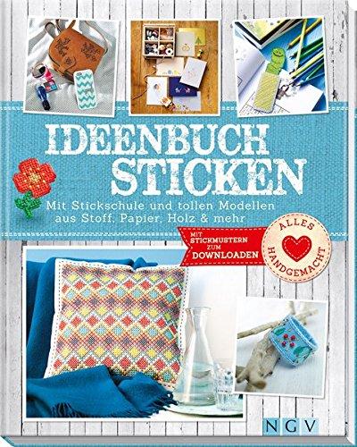 Ideenbuch Sticken: Mit Stickschule und tollen Modellen aus Stoff, Papier, Holz & mehr. Mit Stickmustern zum Downloaden (Alles handgemacht)