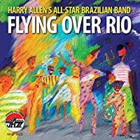 Flying Over Rio by Harry Allen's All Star Brazilian Band
