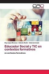 Educador Social y TIC en contextos formativos: en contextos formativos (Spanish Edition) Paperback