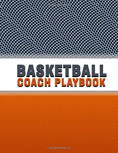 Basketball Coach Playbook: Notebook with 100 basketball court diagrams to draw game plays, drills strategies and scouting. Ideal gift for coaches
