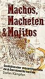 Machos, Macheten & Mojitos: Geschichten einer wahnwitzigen Reise durch Zentralamerika und Kuba (German Edition)