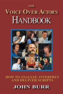 The Voice Over Actor's Handbook: How to Analyze, Interpret, and Deliver Scripts (Voice Over Instruction Book 1)