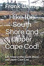 Hike the South Shore and Upper Cape Cod!: 130 hikes in Barnstable, Bourne, Carver, Duxbury, Falmouth, Halifax, Hanover, Hingham, Kingston, Manomet, ... Sagamore, Sandwich, Taunton, Wareham.