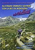 Su strade sterrate e sentieri con la bici da montagna in alta Valtellina. Mountain bike: dai percorsi più facili a quelli più impegnativi...