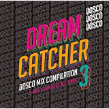 DREAM CATCHER 3 ~ ドリカムディスコ MIX COMPILATION