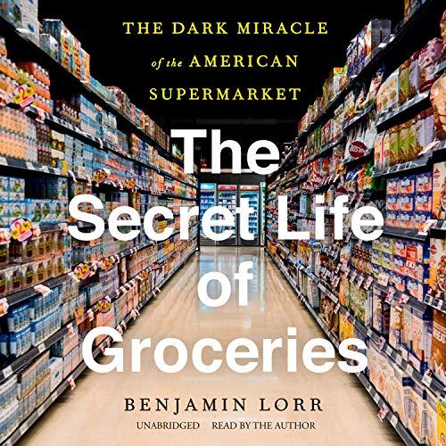 The Secret Life of Groceries Audiobook By Benjamin Lorr cover art