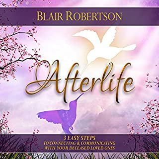 Afterlife: 3 Easy Steps to Connecting and Communicating with Your Deceased Loved Ones audiobook cover art