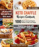 Keto Chaffle Recipes Cookbook: 100 Mouth-watering Ketogenic Waffles to Help Lose Weight and Live...