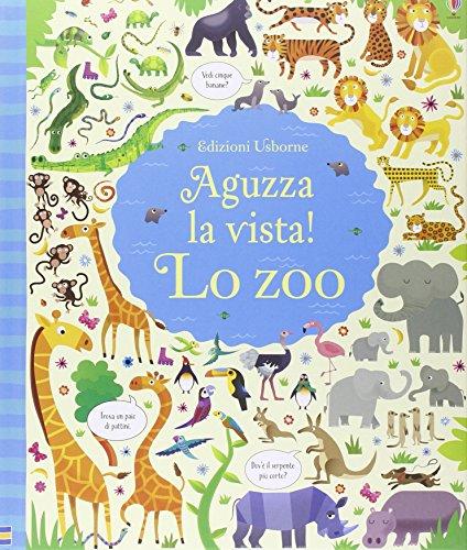 Lo zoo. Aguzza la vista! Ediz. illustrata