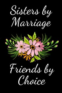 Sister by marriage Friends by choice: Blank and Lined Journal for your Sister-In-Law, Journal for Sister-In-Law (6 x 9 Lin...