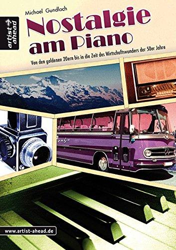 Nostalgie am Piano: Von den goldenen 20ern bis in die Wirtschaftswunderzeit der 50er Jahre. Spielbuch für Klavier. Klavierstücke. Klaviernoten. Schlager. Chanson. Songbook. Liederbuch.