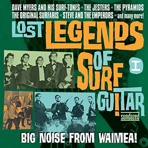 Lost Legends of Surf Guitar I: Big Noise from Waimea!