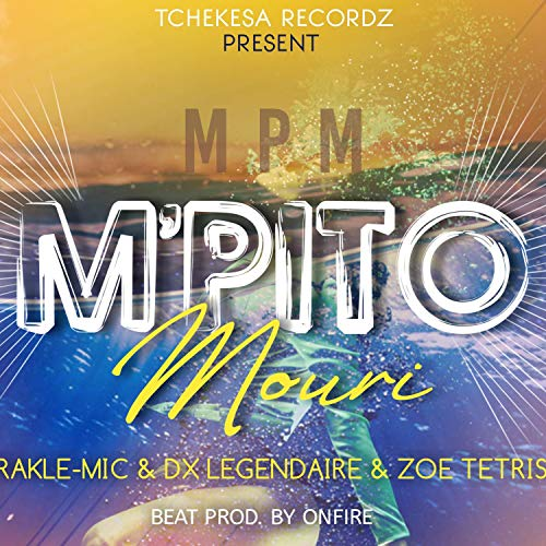 M Pito Mouri (feat. Rakle-Mic, Dx Legendaire, Zoe Tetris & on Fire)