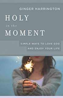Holy in the Moment: Simple Ways to Love God and Enjoy Your Life