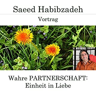Wahre Partnerschaft: Einheit in Liebe                   Autor:                                                                                                                                 Saeed Habibzadeh                               Sprecher:                                                                                                                                 Saeed Habibzadeh                      Spieldauer: 1 Std. und 45 Min.     3 Bewertungen     Gesamt 5,0