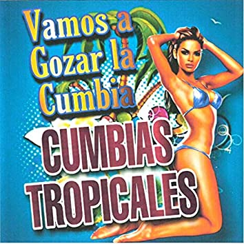 Vamos a Gozar la Cumbia Cumbias Tropicales