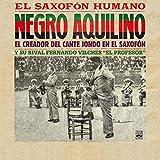 Negro Aquilino. El Saxofon Humano. El Creador del Cante Jondo en el Saxofon y Su Rival Fernando Vilches 'El Profesor'
