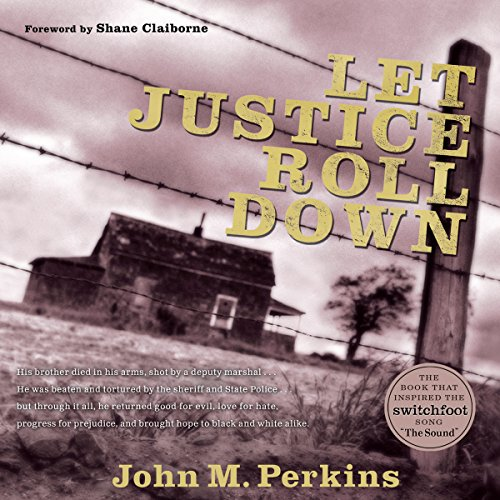 Let Justice Roll Down                   By:                                                                                                                                 John M. Perkins,                                                                                        Shane Claiborne - foreword                               Narrated by:                                                                                                                                 John M. Perkins,                                                                                        Shane Claiborne                      Length: 5 hrs and 56 mins     69 ratings     Overall 4.8