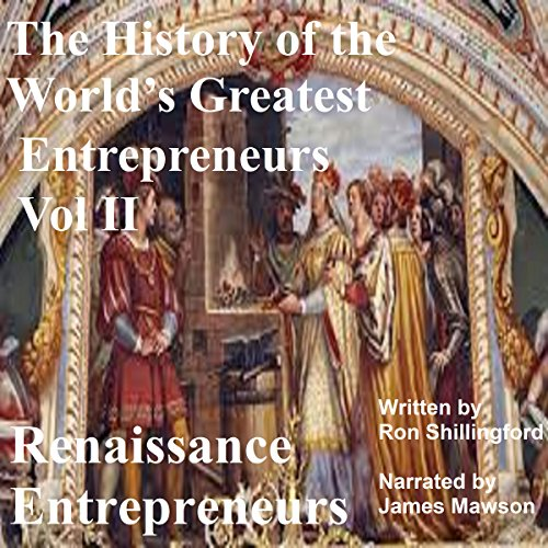 The History of the World's Greatest Entrepreneurs: Renaissance Entrepreneurs audiobook cover art