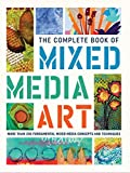 The Complete Book of Mixed Media Art: More than 200 fundamental mixed media concepts and techniques (The Complete Book of ...)