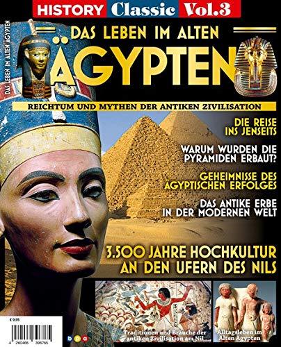 History Classics Vol. 3: DAS LEBEN IM ALTEN ÄGYPTEN: Reichtum und Mythen der antiken Zivilisation
