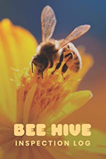 Bee Hive Inspection Log: Customized Beekeepers Handbook Checklist; Comprehensive Beekeepers Hive Inspection Journal; Backyard & Commercial Bee Keeping ... & Gear For Beginners and Experienced Apiarist