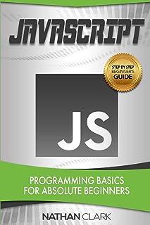 JavaScript: Programming Basics for Absolute Beginners