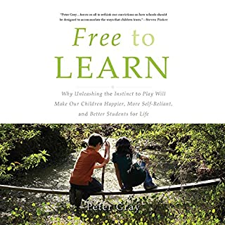 Free to Learn                   By:                                                                                                                                 Peter Gray                               Narrated by:                                                                                                                                 Dan Woren                      Length: 9 hrs and 57 mins     6 ratings     Overall 4.8
