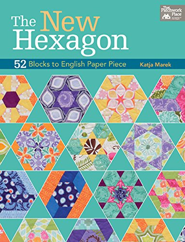 The New Hexagon: 52 Blocks to English Paper Piece by [Katja Marek]