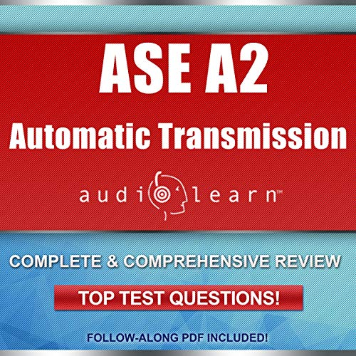 ASE Automatic Transmission or Transaxle Test (A2) AudioLearn: Complete Audio Review for the Automotive Service Excellence (ASE) Automatic Transmission or Transaxle Certification Test (A2)