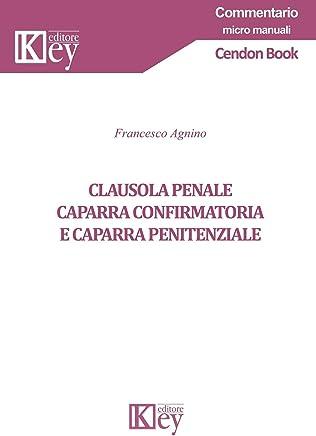 CLAUSOLA PENALE, CAPARRA CONFIRMATORIA E CAPARRA PENITENZIALE