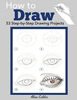 How to Draw: 53 Step-by-Step Drawing Projects (Beginner Drawing Books)