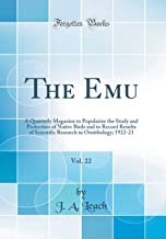 The Emu, Vol. 22: A Quarterly Magazine to Popularize the Study and Protection of Native Birds and to Record Results of Scientific Research in Ornithology; 1922-23 (Classic Reprint)