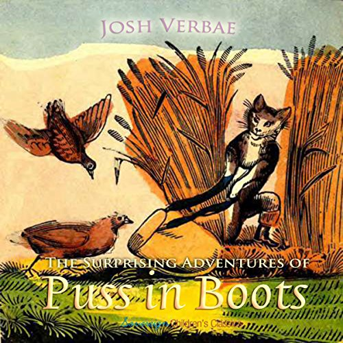The Surprising Adventures of Puss in Boots                   By:                                                                                                                                 Charles Perrault                               Narrated by:                                                                                                                                 Josh Verbae                      Length: 4 mins     Not rated yet     Overall 0.0