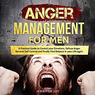Anger Management for Men: A Practical Guide to Control Your Emotions, Defuse Anger, Recover Self Control and Finally Find Balance in Your Life Again audiobook cover art