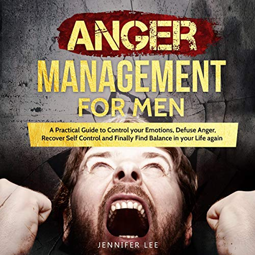 Anger Management for Men: A Practical Guide to Control Your Emotions, Defuse Anger, Recover Self Control and Finally Find Balance in Your Life Again Titelbild