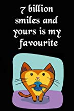 7 Billion Smiles And Yours Is My Favourite: Cool Personalised Couple Journal, Diary, Planner, Cute and Lovely Notebooks for Couples (Blank, 110 Pages, 6 x 9) (Couple Notebooks)