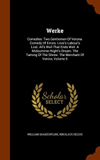 Werke: Comedies: Two Gentlemen of Verona. Comedy of Errors. Love's Labour's Lost. All's Well That Ends Well. a Midsummer N...