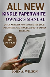 ALL-NEW KINDLE PAPERWHITE OWNER'S MANUAL: Quick And Easy Ways To Master Your Paperwhite And Troubleshoot Common Problems